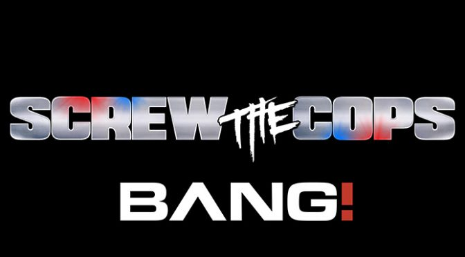 Bang.com Launches New BANG! Original Series Screw the Cops