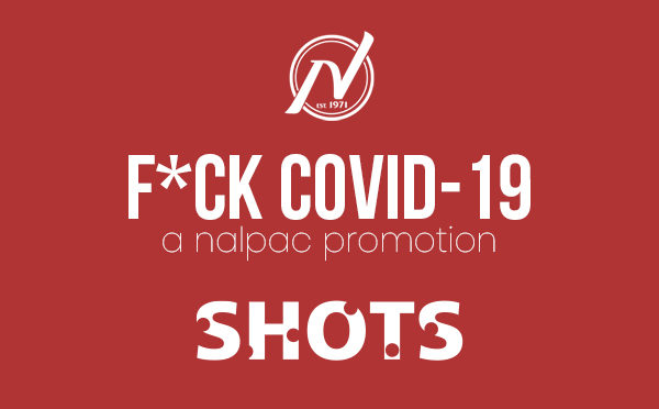 Nalpac's F*ck Covid19 Campaign Features SHOTS During Week Five