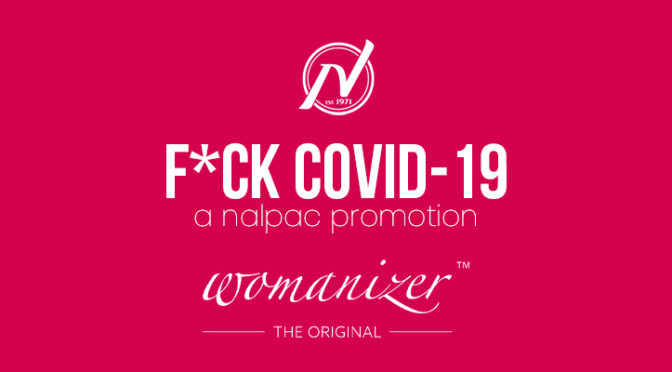 Nalpac Features Womanizer During Week Twelve Of F*ck Covid19 Campaign